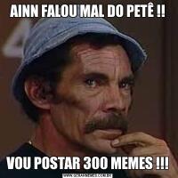 AINN FALOU MAL DO PETÊ !!VOU POSTAR 300 MEMES !!!