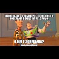 DEMOCRACIA É O REGIME POLÍTICO EM QUE A SOBERANIA É EXERCIDA PELO POVO.O QUE É SOBERANIA?