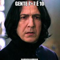 GENTE 7+7 É 10