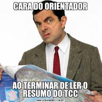 CARA DO ORIENTADORAO TERMINAR DE LER O RESUMO DO TCC