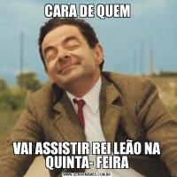 CARA DE QUEMVAI ASSISTIR REI LEÃO NA QUINTA- FEIRA