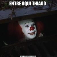 ENTRE AQUI THIAGO