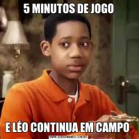 5 MINUTOS DE JOGOE LÉO CONTINUA EM CAMPO