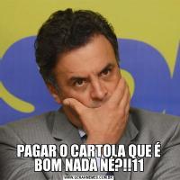 PAGAR O CARTOLA QUE É BOM NADA NÉ?!!11