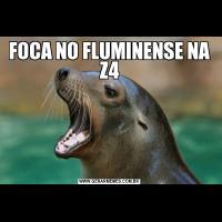 FOCA NO FLUMINENSE NA Z4
