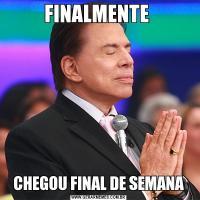 FINALMENTE CHEGOU FINAL DE SEMANA