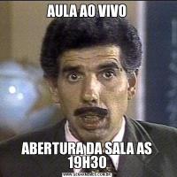 AULA AO VIVOABERTURA DA SALA AS 19H30