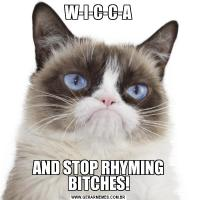 W-I-C-C-AAND STOP RHYMING BITCHES!