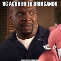 VC ACHO EU TO BRINCANDO
