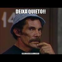 DEIXA QUIETO!!