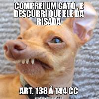COMPREI UM GATO , E DESCUBRI QUE ELE DA RISADAART. 138 Á 144 CC