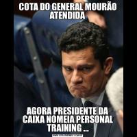 COTA DO GENERAL MOURÃO ATENDIDAAGORA PRESIDENTE DA CAIXA NOMEIA PERSONAL TRAINING ...