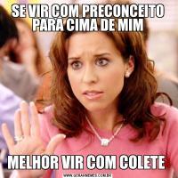 SE VIR COM PRECONCEITO PARA CIMA DE MIMMELHOR VIR COM COLETE