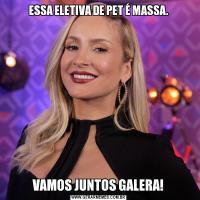 ESSA ELETIVA DE PET É MASSA.VAMOS JUNTOS GALERA!