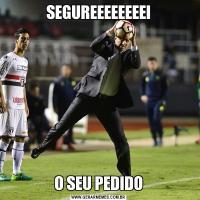 SEGUREEEEEEEEIO SEU PEDIDO