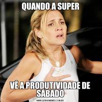 QUANDO A SUPERVÊ A PRODUTIVIDADE DE SÁBADO