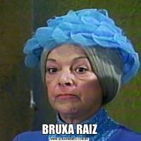 BRUXA RAIZ