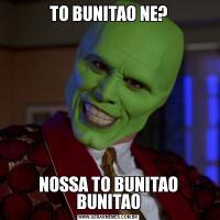 TO BUNITAO NE?NOSSA TO BUNITAO BUNITAO