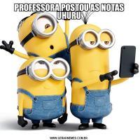 PROFESSORA POSTOU AS NOTAS UHURU