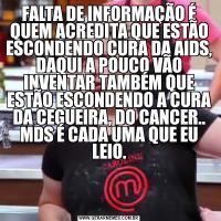FALTA DE INFORMAÇÃO É QUEM ACREDITA QUE ESTÃO ESCONDENDO CURA DA AIDS, DAQUI A POUCO VÃO INVENTAR TAMBÉM QUE ESTÃO ESCONDENDO A CURA DA CEGUEIRA, DO CANCER.. MDS É CADA UMA QUE EU LEIO.
