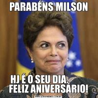PARABÉNS MILSONHJ É O SEU DIA.           FELIZ ANIVERSÁRIO!