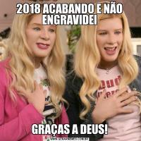 2018 ACABANDO E NÃO ENGRAVIDEIGRAÇAS A DEUS!