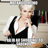 MATANDO TREINOPRA IR AO SHOPPING, TO SABENDO