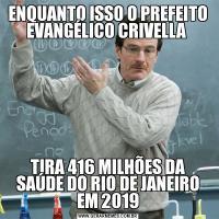 ENQUANTO ISSO O PREFEITO EVANGÉLICO CRIVELLA TIRA 416 MILHÕES DA SAÚDE DO RIO DE JANEIRO EM 2019