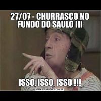 27/07 - CHURRASCO NO FUNDO DO SAULO !!!ISSO, ISSO, ISSO !!!