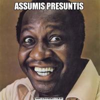 ASSUMIS PRESUNTIS