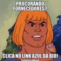 PROCURANDO FORNECEDORES?CLICA NO LINK AZUL DA BIO!
