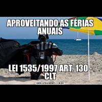 APROVEITANDO AS FÉRIAS ANUAISLEI 1535/1997 ART. 130 - CLT
