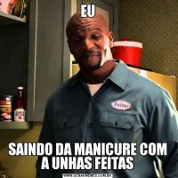 EUSAINDO DA MANICURE COM A UNHAS FEITAS