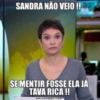 SANDRA NÃO VEIO !! SE MENTIR FOSSE ELA JÁ TAVA RICA !!