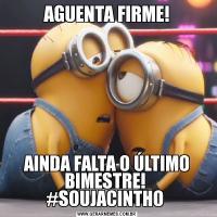 AGUENTA FIRME!AINDA FALTA O ÚLTIMO BIMESTRE!  #SOUJACINTHO