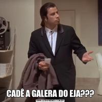 CADÊ A GALERA DO EJA???