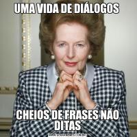 UMA VIDA DE DIÁLOGOS CHEIOS DE FRASES NÃO DITAS
