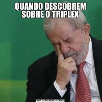 QUANDO DESCOBREM SOBRE O TRIPLEX