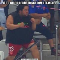 AÍ O D ANGELO DECIDE BRIGAR COM O DI ANGELO