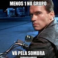 MENOS 1 NO GRUPO VÁ PELA SOMBRA