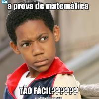 a prova de matemática TÃO FÁCIL??????