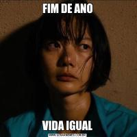 FIM DE ANOVIDA IGUAL