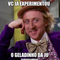 VC JÁ EXPERIMENTOU O GELADINHO DA JU