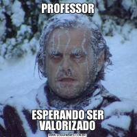 PROFESSORESPERANDO SER VALORIZADO