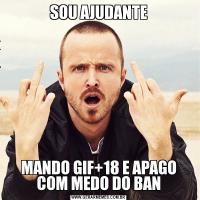 SOU AJUDANTEMANDO GIF+18 E APAGO COM MEDO DO BAN