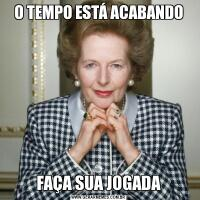 O TEMPO ESTÁ ACABANDOFAÇA SUA JOGADA