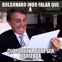BOLSONARO INDO FALAR QUE ACLOROQUINA PODE SER UTILIZADA
