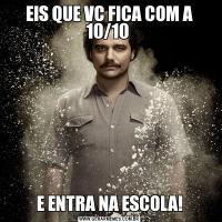 EIS QUE VC FICA COM A 10/10 E ENTRA NA ESCOLA!