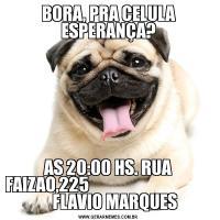 BORA, PRA CELULA ESPERANÇA?AS 20:00 HS. RUA FAIZAO,225                                          FLAVIO MARQUES
