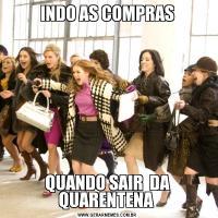 INDO AS COMPRAS QUANDO SAIR  DA QUARENTENA